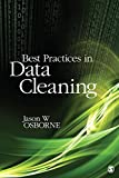 Best Practices in Data Cleaning: A Complete Guide to Everything You Need to Do Before and After Collecting Your Data