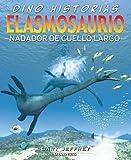 Elasmosaurio: Nadador de cuello largo (Dino-historias)