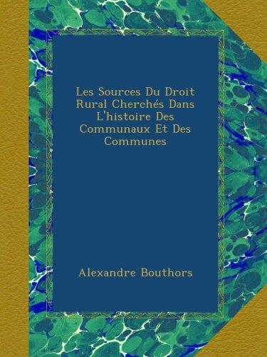 Les Sources Du Droit Rural Cherchés Dans L'histoire Des Communaux Et Des Communes