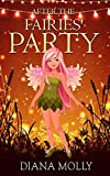 Books for Girls :After the Fairies' party: (Tales, Friendship, Social skill, Grow up, Books for Girls 9-12) (Book of Fairy 3)