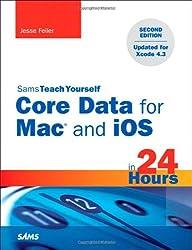 Sams Teach Yourself Core Data for Mac and IOS in 24 Hours (Sams Teach Yourself...in 24 Hours)