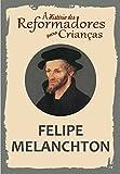 Coleção – A História dos Reformadores para Crianças: Felipe Melanchton (Portuguese Edition)