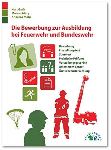 Die Bewerbung zur Ausbildung bei Feuerwehr und Bundeswehr: Bewerbung, Einstellungstest, Sporttest, praktische Prüfung, Vorstellungsgespräch, Assessment Center