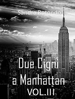 Due Cigni a Manhattan Vol III di [Rotondo, Sandra]