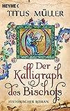 Der Kalligraph des Bischofs: Historischer Roman