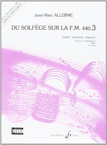 Du Solfege Sur la F.M. 440.3 - Chant/Audition/Analyse - Livre du Professeur par Allerme Jean-Marc
