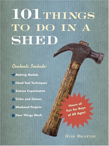 101 Things to Do in a Shed by Rob Beattie (2006-05-01)