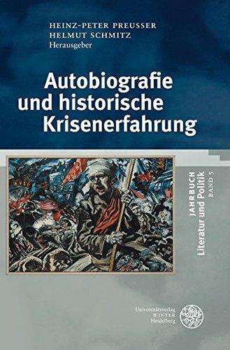 Autobiographie und historische Krisenerfahrung (Jahrbuch Literatur und Politik)