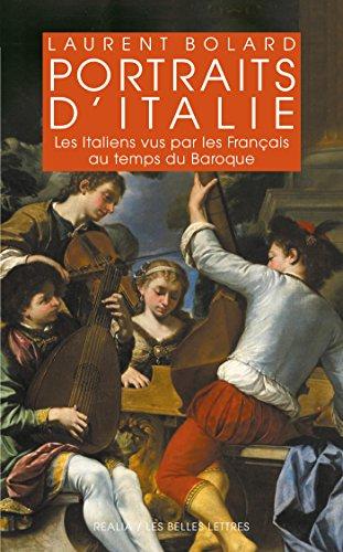 Portraits dItalie: Les Italiens vus par les Franais au temps du baroque 1580-1740 (Realia t. 35)