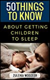 50 Things To Know About Getting Children To Sleep: A Guide To A Peaceful Night For The Whole Family