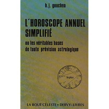 L'Horoscope annuel simplifié ou Les Véritables bases de toutes prévision astrologiques