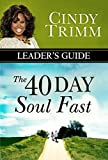 The 40 Day Soul Fast Leader's Guide by Cindy Trimm (2016-03-15)