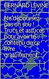 Telecharger Livres Ne deboursez pas un sou Trucs et astuces pour avoir le contenu de ce livre gratuitement (PDF,EPUB,MOBI) gratuits en Francaise