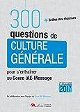 300 questions de Culture générale pour s'entraîner au score IAE-MESSAGE 2017, 7ème Ed.
