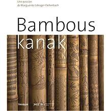 Bambous kanak : Une passion de Marguerite Lobsiger-Dellenbach