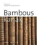 Bambous kanak. Une passion de Marguerite Lobsiger-Dellenbach