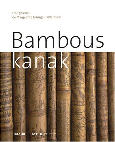 Bambous kanak. Une passion de Marguerite Lobsiger-Dellenbach par Marguerite Lobsiger-dellenbach