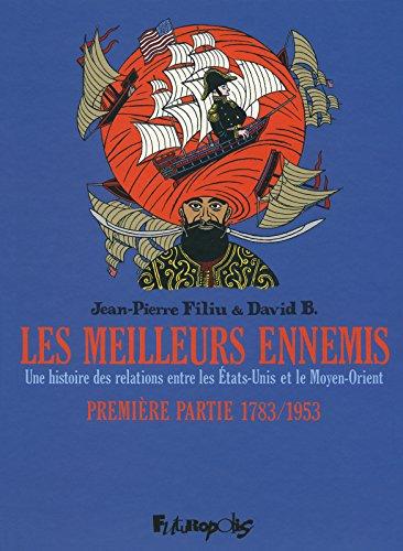 Les meilleurs ennemis. Une histoire des relations entre les Etats-Unis et le Moyen-Orient. Premire partie 1783/1953 (dBD Awards 2012 du meilleur dessin)