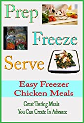 Prep Freeze Serve: Chicken Freezer Meals: Great Tasting, Great Value Chicken Meals You Can Create in Advance (A Home Life Book) (English Edition)