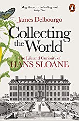 Collecting the World: The Life and Curiosity of Hans Sloane