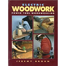 Electric Woodwork: Power Tool Woodworking