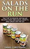 Image de Salads on the Run: The Top 50 Mason Jar Salad Recipes That Are Quick, Crafty, and Gre