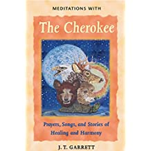 Meditations with the Cherokee: Prayers, Songs, and Stories of Healing and Harmony (English Edition)