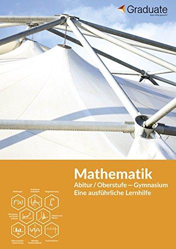 Mathematik Abitur / Oberstufe Gymnasium: Eine ausführliche Lernhilfe (Lernhilfen von Graduate 2)