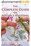Knitting for Experts: How to Knit. The Complete Guide on Advance Knitting With Step by Step Instructions with Detailed Pictures to Expand your Knitting Skills and Knowledge. Volume 3 (English Edition)