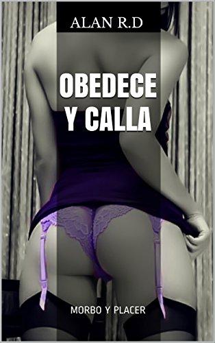 OBEDECE Y CALLA: MORBO Y PLACER