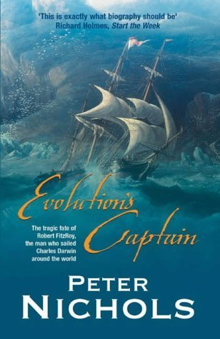 evolution-39-s-captain-the-tragic-fate-of-robert-fitzroy-the-man-who-sailed-charles-darwin-around-the-world-by-peter-nichols-6-may-2004-paperback