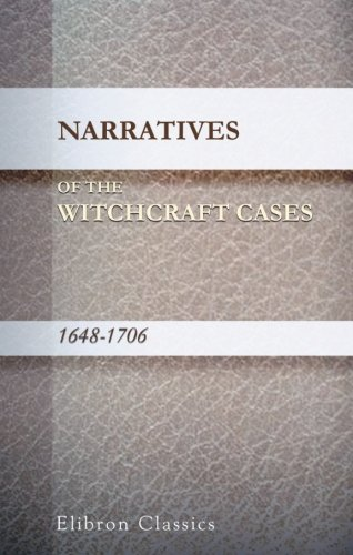 Narratives of the Witchcraft Cases, 1648-1706: With three facsimiles