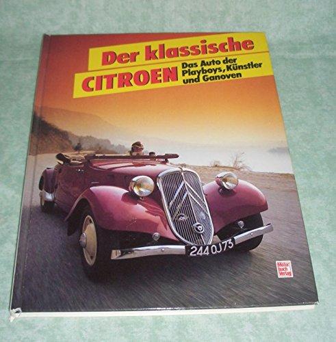 Der klassische Citroen. Das Auto der Playboys, Künstler und Ganoven