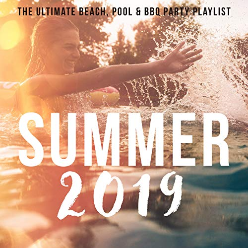 Summer 2019: The Ultimate Beach, Pool & BBQ Party Playlist (Bar-b-ques)