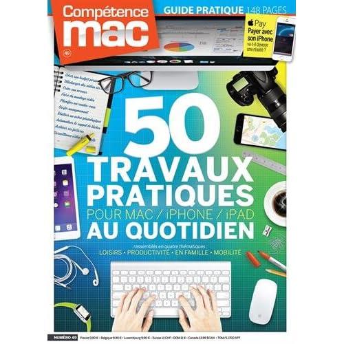 Compétence Mac 49 : 50 travaux pratiques au quotidien pour Mac, iPhone, iPad