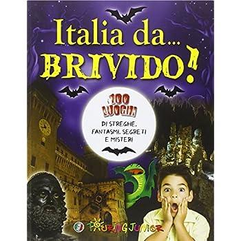 Italia Da... Brivido! I 100 Luoghi Di Streghe, Fantasmi, Segreti E Misteri