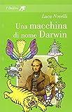 Scarica Libro Una macchina di nome Darwin (PDF,EPUB,MOBI) Online Italiano Gratis