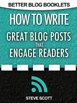 How to Write Great Blog Posts that Engage Readers (Better Blog Booklets Book 1) (English Edition) par [Scott, Steve]