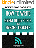 How to Write Great Blog Posts that Engage Readers (Better Blog Booklets Book 1)