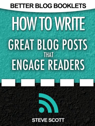 How to Write Great Blog Posts that Engage Readers (Better Blog Booklets Book 1) (English Edition) por Steve Scott