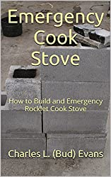 Emergency Cook Stove: How to Build and Emergency Rocket Cook Stove