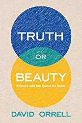 Truth or Beauty: Science and the Quest for Order by David Orrell (2012-11-27)