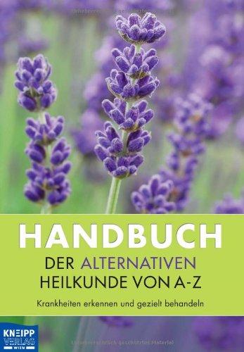 Handbuch der alternativen Heilkunde von A-Z: Krankheiten erkennen und gezielt behandeln
