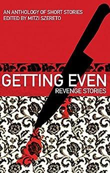 Getting Even: Revenge Stories (English Edition) di [Szereto, Mitzi]