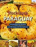 Kochbuch Paraguay: Landestypische Rezepte und Hintergrundinformationen - Kerstin Teicher
