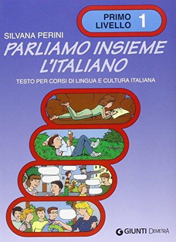Parliamo insieme l'italiano. Corso di lingua e cultura italiana per studenti stranieri: 1