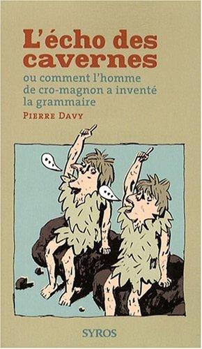 L'écho des cavernes : Ou comment l'homme de cro-magnon a inventé la grammaire