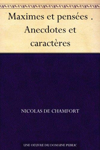 Maximes et pensées . Anecdotes et caractères (French Edition)