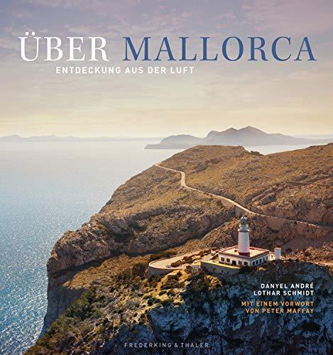 Mallorca von oben. Entdeckung aus der Luft der traumhaften Ferieninsel, vom Tramuntanagebirge über Deja und Sollèr bis zur Hauptstadt Palma in einem Bildband; mit 240 Fotos, Luftbildern von Mallorca