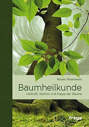 Baumheilkunde Heilkraft, Mythos und Magie der Bäume